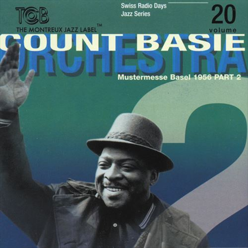 COUNT BASIE ORCHESTRA カウント・ベイシー・オーケストラ MUSTERMESSE BASEL 1956 -PART 2 SWISS RADIO DAYS JAZZ SERIES,VOL.20