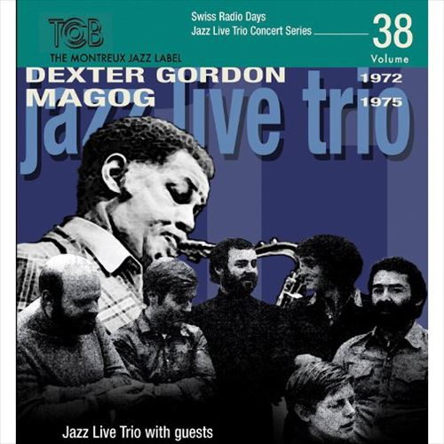 DEXTER GORDON / MAGOG / SWISS RADIO DAYS JAZZ LIVE TRIO CONCERT SERIRES, VOL.38