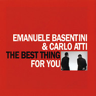 EMANUELE BASENTINI & CARLO ATTI / THE BEST THING FOR YOU (ジャズCD)