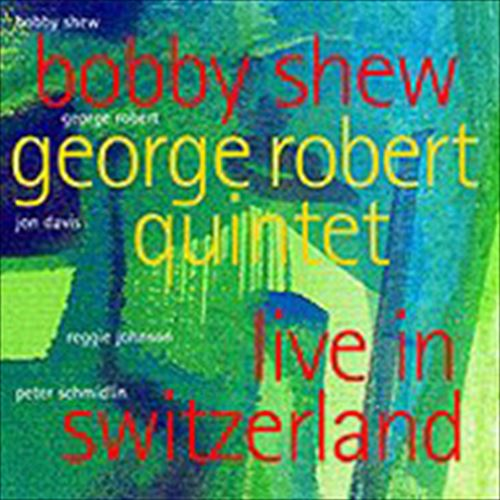 BOBBY SHEW / GEORGE ROBERT QUINTET - LIVE IN SWITZERLAND - CD