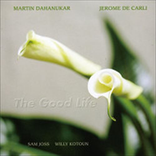Martin Dahanukar & Jerome De Carli / The Good Life (ジャズCD)