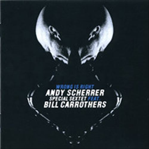 Andy Scherrer Special Sextet Feat. Bill Carrothers / Wrong Is Right (ジャズCD)