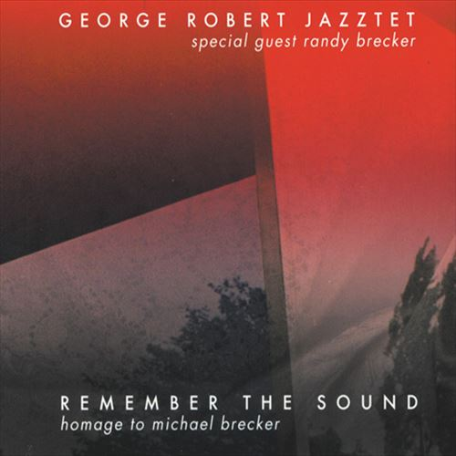 GEORGE ROBERT JAZZTET / REMEMBER THE SOUND-HOMAGE TO MICHAEL BRECKER (ジャズCD)