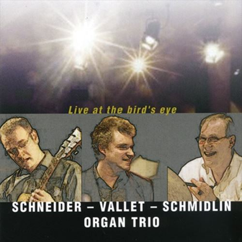 Schneider-Vallet-Schmidlin Organ Trio / Live At The Bird'S Eye
