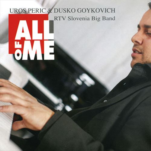 UROS PERIC & DUSKO GOYKOVICH / RTV SLOVENIA BIG BAND / ALL OF ME