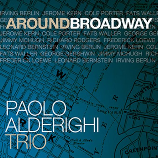 PAOLO ALDERIGHI TRIO / AROUND BROADWAY