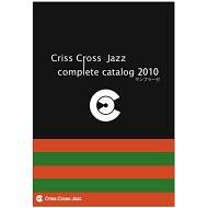 CRISS CROSS JAZZ COMPLETE CATALOGUE 2010 / CRISS CROSS JAZZ COMPLETE CATALOGUE 2010
