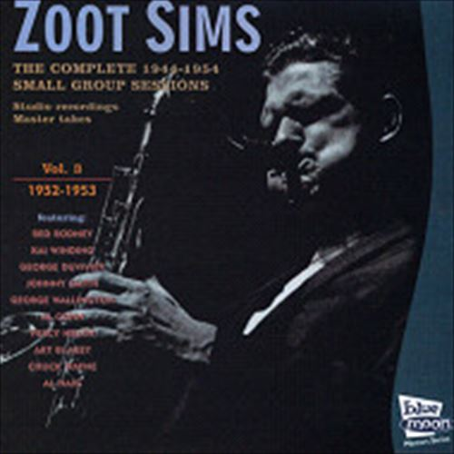 THE COMPLETE 1944-1954 SMALL GROUP SESSIONS MASTER TAKES VOL.3-1 / ZOOT SIMS