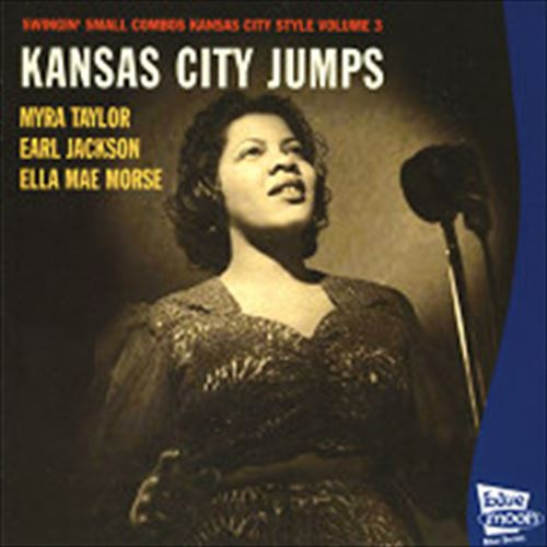MYRA TAYLOR / EARL JACKSON / ELLA MAE MORSE / KANSAS CITY JUMPS-SWINGIN' SMALL COMBOS KANSAS CITY STYLE VOLUME