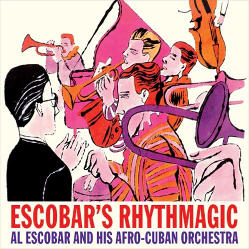 Al Escobar And His Afro-Cuban Orchestra / Escobar'S Rhythmagic
