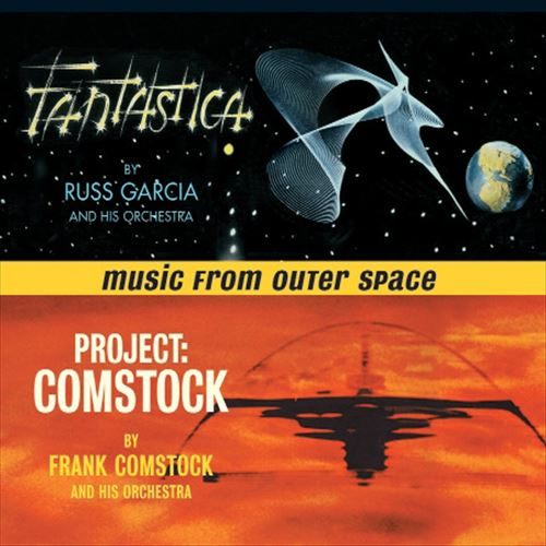 RUSSELL GARCIA / FRANK COMSTOCK / MUSIC FROM OUTER SPACE - FANTASTICA + PROJECT: COMSTOCK