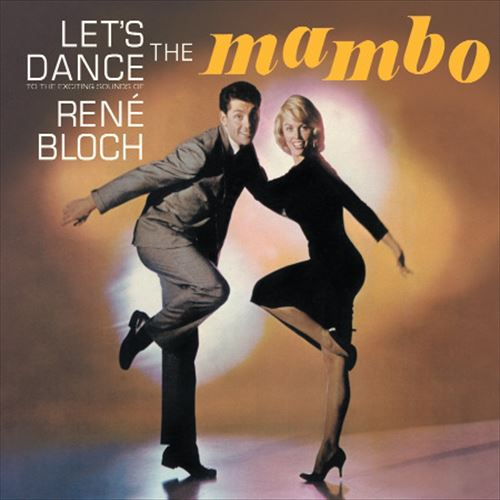 RENE BLOCH & HIS ORCHESTRA / LET'S DANCE THE MAMBO + PREVIOUSLY UNRELEASED ALBUM