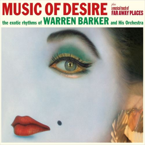 WARREN BARKER & HIS ORCHESTRA / MUSIC OF DESIRE + A MUSICAL TOUCH OF FAR AWAY PLACES