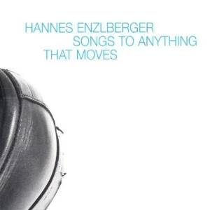 HANNES ENZLBERGER - SONGS TO ANYTHING THAT MOVES - CD