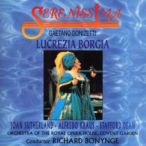 ORCHESTRA OF THE ROYAL OPERA HOUSE CONDUCTED BY RICHARD BONYNGE, CAST: JOAN SUTHERLAND, ALFREDO KRAU / OPERA - GAETANO DONIZETTI : LUCREZIA BORGIA IN CONVENT GARDEN, L