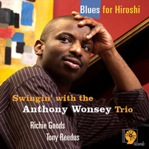 ANTHONY WONSEY TRIO / BLUES FOR HIROSHI (ジャズCD)