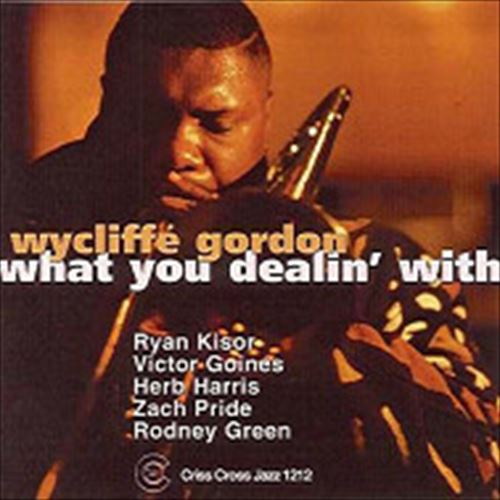 Wycliffe Gordon Quintet / What You Dealin' With (ジャズCD)