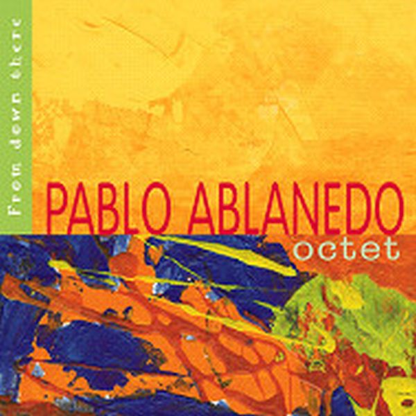 Pablo Ablanedo Octet / From Down There (ジャズCD)