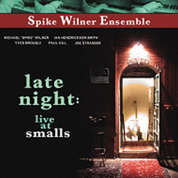 SPIKE WILNER ENSEMBLE / LATE NIGHT-LIVE AT SMALLS (ジャズCD)