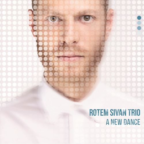Rotem Sivan Trio / A New Dance