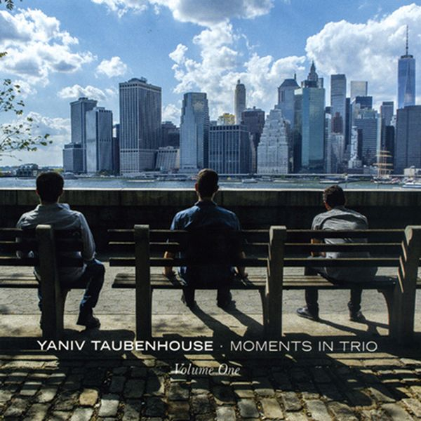 Yaniv Taubenhouse / Moments In Trio Volume One
