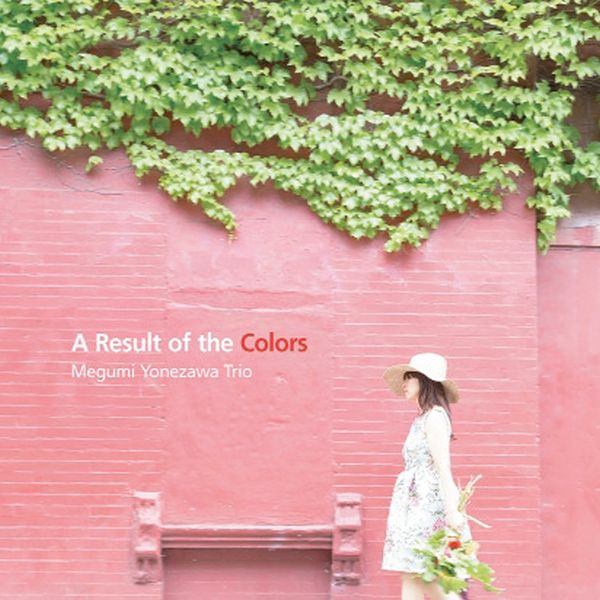 MEGUMI YONEZAWA TRIO / A RESULT OF THE COLORS