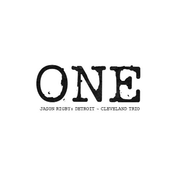 Jason Rigby Detroit - Cleveland Trio / One