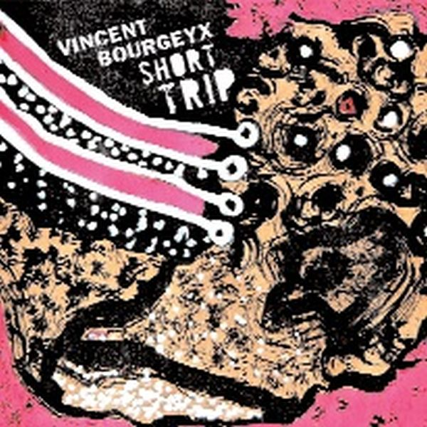 VINCENT BOURGEYX / SHORT TRIP