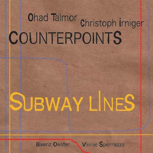 Ohand Talmor & Christoph Irniger / Subway Lines (Counterpoints)