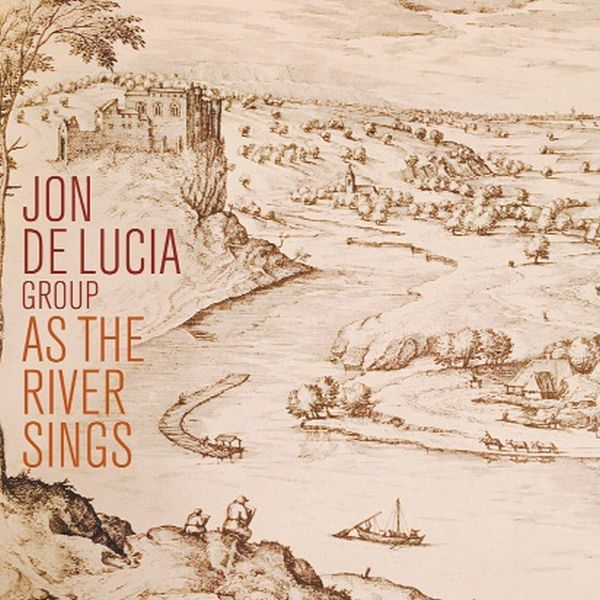 JON DE LUCIA GROUP / AS THE RIVER SINGS