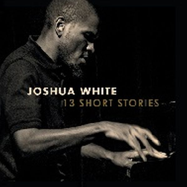 JOSHUA WHITE / 13 SHORT STORIES