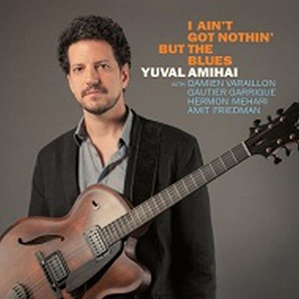 Yuval Amihai / I Ain'T Got Nothin' But The Blues