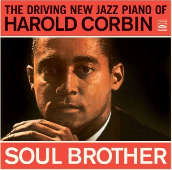 HAROLD CORBIN / THE DRIVING NEW JAZZ PIANO OF HAROLD CORBIN / SOUL BROTHER