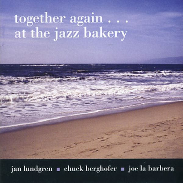 JAN LUNDGREN / CHUCK BERGHOFER / JOE LA BARBERA / TOGETHER AGAIN...AT THE JAZZ BAKERY  (ジャズCD)