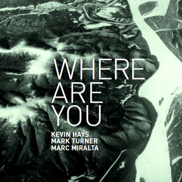 Kevin Hays, Mark Turner, Marc Miralta / WHERE ARE YOU