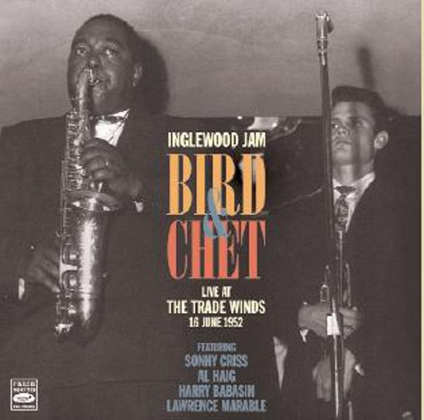 INGLEWOOD JAM-BIRD&CHET LIVE AT THE TRADE WINDS 1952(REMASTERED / CHARLIE PARKER & CHET BAKER