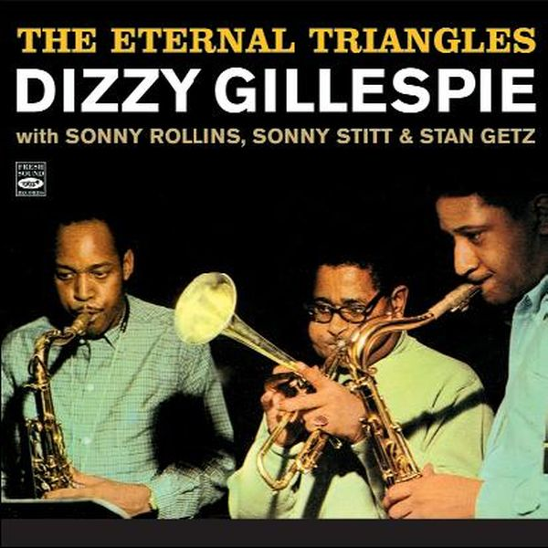 THE ETERNAL TRIANGLES(2CD) / DIZZY GILLESPIE WITH SONNY ROLLINS, SONNY STITT AND STAN GETZ