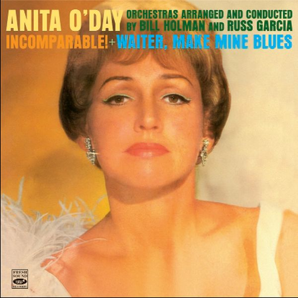 INCOMPARABLE! + WAITER, MAKE MINE BLUES (ジャズCD) / ANITA O'DAY ORCHESTRAS ARRANGED AND CONDUCTED BY BILL HOLMAN AND RUSS GARCIA