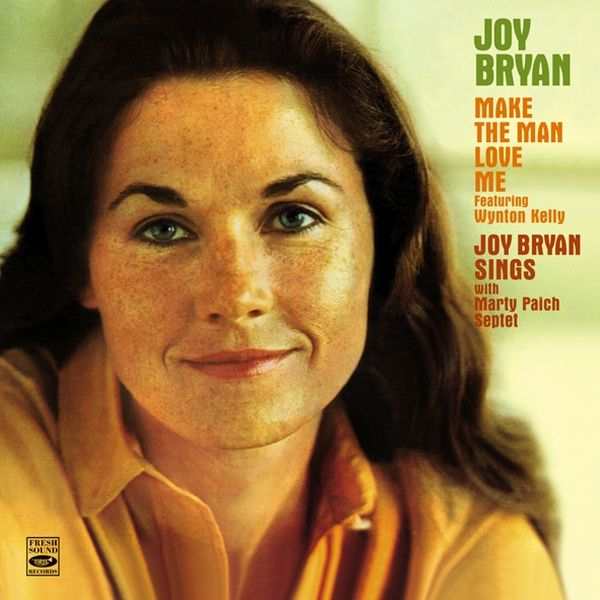 JOY BRYAN / MAKE THE MAN LOVE ME + JOY BRYAN SINGS