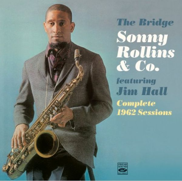 THE BRIDGE FEATURING JIM HALL - COMPLETE 1962 SESSIONS / SONNY ROLLINS & CO.