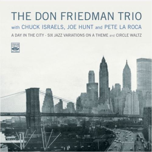 DON FRIEDMAN TRIO / A DAY IN THE CITY - SIX JAZZ / VARIATIONS ON A THEME AND CIRCLE