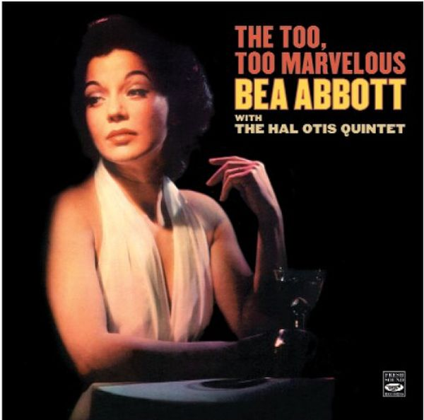 Bea Abbott With The Hal Otis Quintet / The Too, Too Marvelous Bea