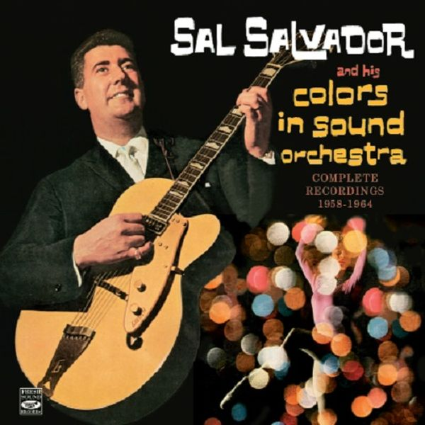 SAL SALVADOR AND HIS COLORS IN SOUND ORCHESTRA / COMPLETE RECORDINGS 1958-1964(2CD)