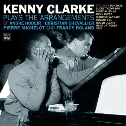 KENNY CLARKE / PLAYS THE ARRANGEMENTS OF ANDRE HODEIR, PIERRE MICHELOT, CHRISTI