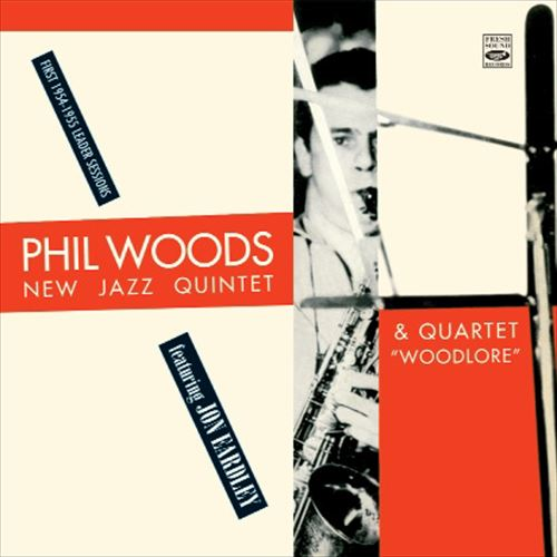 Phil Woods / New Jazz Quintet & Quartet Featuring Jon Eardley
