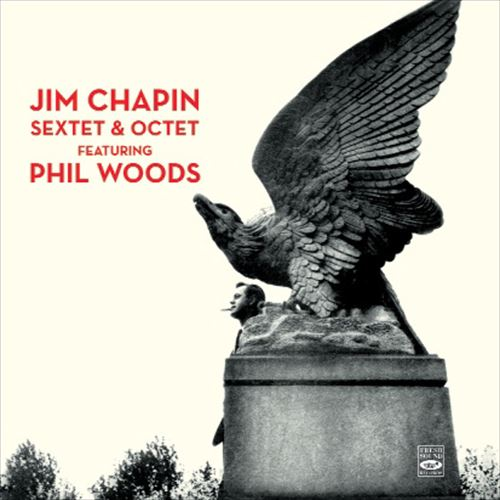 Jim Chapin / Sextet & Octet Featuring Phil Woods