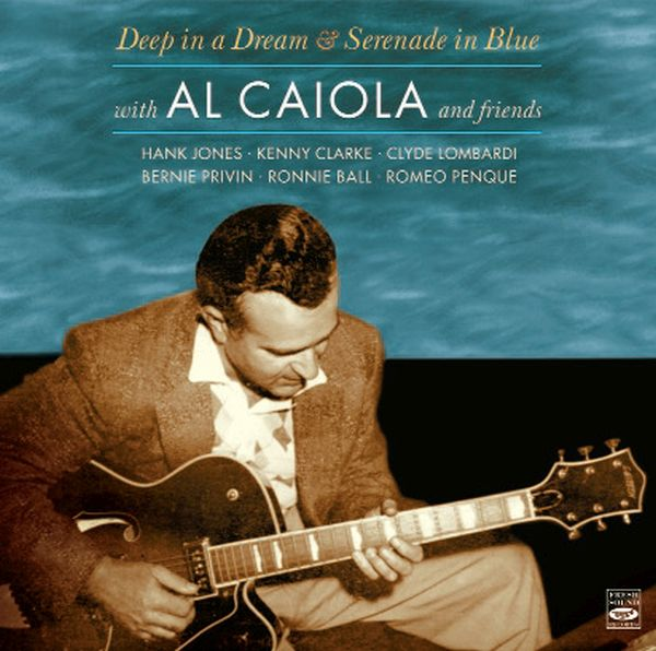 AL CAIOLA / DEEP IN A DREAM + SERENADE IN BLUE