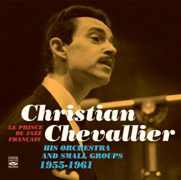 CHRISTIAN CHEVALLIER / LE PRINCE DU JAZZ FRANCAIS: 1955-1961 (2CD)