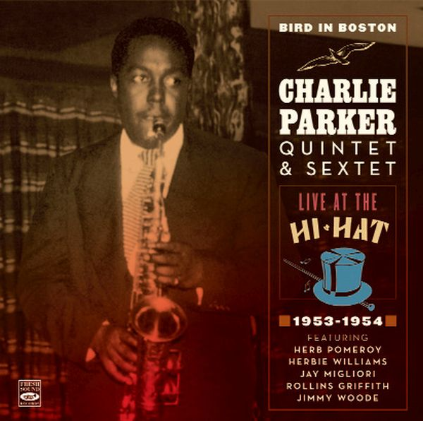 CHARLIE PARKER IN BOSTON LIVE AT THE HI-HAT 1953-1954(2CD) / CHARLIE PARKER