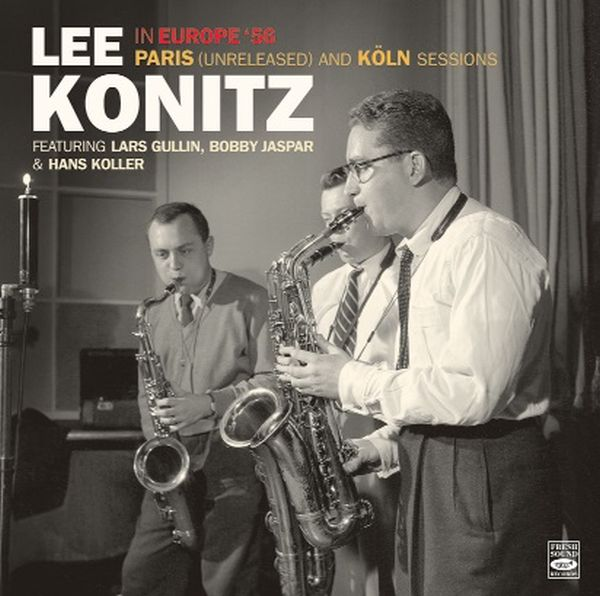 LEE KONITZ / LEE KONITZ IN EUROPE '56  PARIS (UNRELEASED) AND KOLN SESSIONS